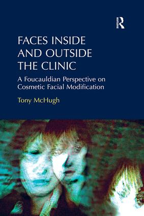 Faces Inside and Outside the Clinic: A Foucauldian Perspective on Cosmetic Facial Modification, 1st Edition (Paperback) book cover