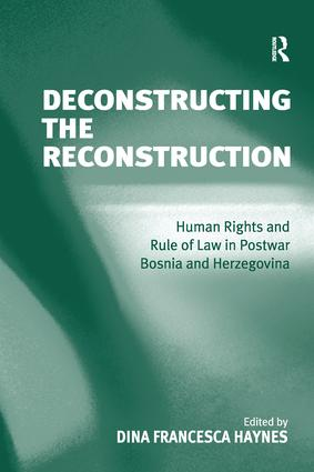 Deconstructing the Reconstruction: Human Rights and Rule of Law in Postwar Bosnia and Herzegovina, 1st Edition (Paperback) book cover