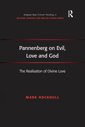 Pannenberg on Evil, Love and God: The Realisation of Divine Love, 1st Edition (e-Book) book cover