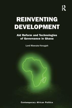 Reinventing Development: Aid Reform and Technologies of Governance in Ghana book cover