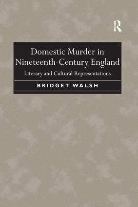 Domestic Murder in Nineteenth-Century England: Literary and Cultural Representations, 1st Edition (e-Book) book cover