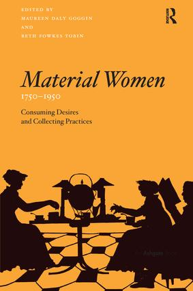 Material Women, 1750–1950: Consuming Desires and Collecting Practices, 1st Edition (Paperback) book cover