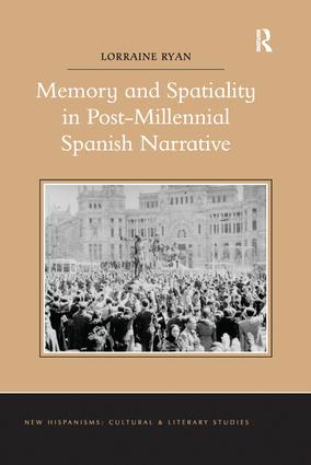 Memory and Spatiality in Post-Millennial Spanish Narrative: 1st Edition (Paperback) book cover