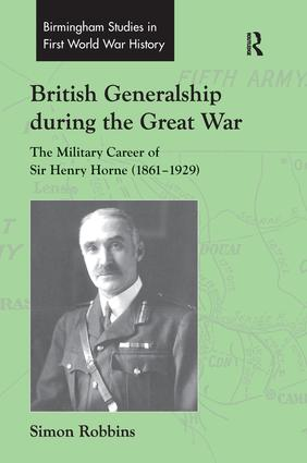 British Generalship during the Great War: The Military Career of Sir Henry Horne (1861–1929), 1st Edition (Paperback) book cover