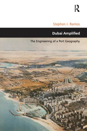 Dubai Amplified: The Engineering of a Port Geography, 1st Edition (Paperback) book cover