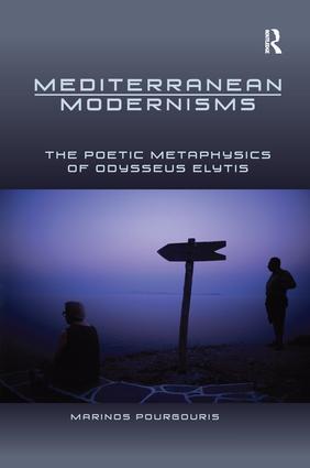 Mediterranean Modernisms: The Poetic Metaphysics of Odysseus Elytis, 1st Edition (Paperback) book cover