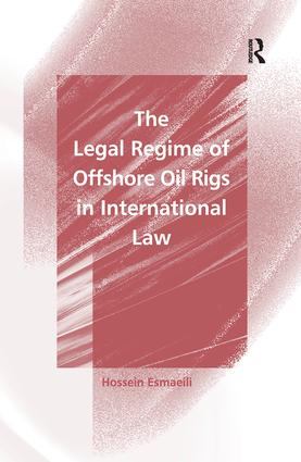 The Legal Regime of Offshore Oil Rigs in International Law book cover