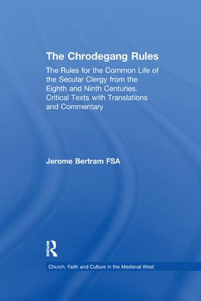 The Chrodegang Rules: The Rules for the Common Life of the Secular Clergy from the Eighth and Ninth Centuries. Critical Texts with Translations and Commentary, 1st Edition (Paperback) book cover