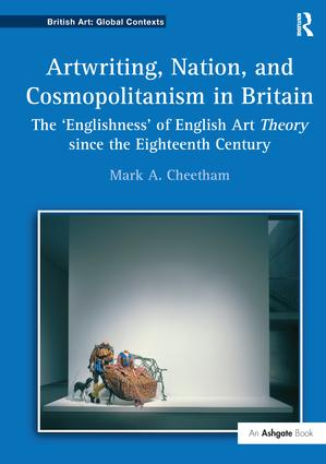 Artwriting, Nation, and Cosmopolitanism in Britain: The 'Englishness' of English Art Theory since the Eighteenth Century book cover