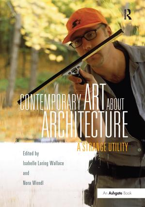 Contemporary Art About Architecture: A Strange Utility, 1st Edition (Paperback) book cover