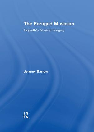 The Enraged Musician: Hogarth's Musical Imagery, 1st Edition (Paperback) book cover