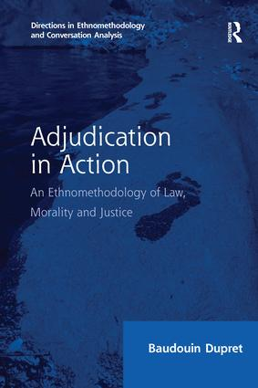 Adjudication in Action: An Ethnomethodology of Law, Morality and Justice book cover