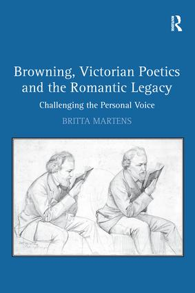 Browning, Victorian Poetics and the Romantic Legacy: Challenging the Personal Voice, 1st Edition (Paperback) book cover