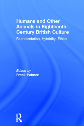 Humans and Other Animals in Eighteenth-Century British Culture: Representation, Hybridity, Ethics book cover