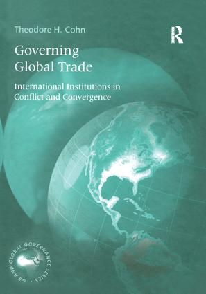 Governing Global Trade: International Institutions in Conflict and Convergence, 1st Edition (Paperback) book cover