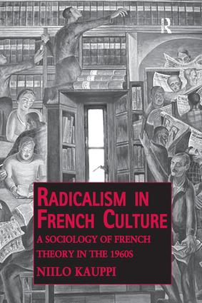 Radicalism in French Culture: A Sociology of French Theory in the 1960s book cover