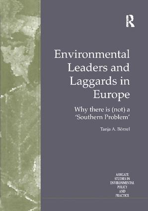 Environmental Leaders and Laggards in Europe: Why There is (Not) a 'Southern Problem', 1st Edition (Paperback) book cover