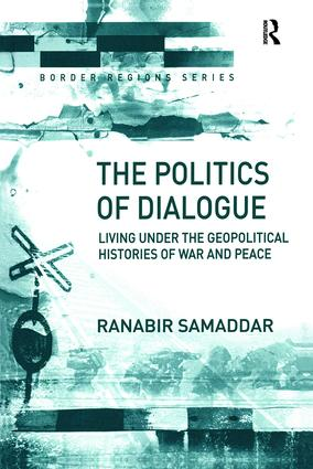 The Politics of Dialogue: Living Under the Geopolitical Histories of War and Peace, 1st Edition (Paperback) book cover