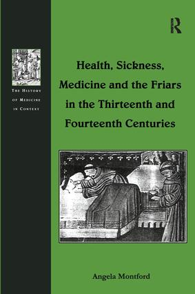 Health, Sickness, Medicine and the Friars in the Thirteenth and Fourteenth Centuries: 1st Edition (Paperback) book cover