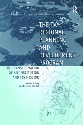 The TVA Regional Planning and Development Program: The Transformation of an Institution and Its Mission, 1st Edition (Paperback) book cover