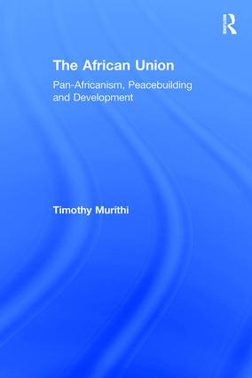 The African Union: Pan-Africanism, Peacebuilding and Development, 1st Edition (Paperback) book cover