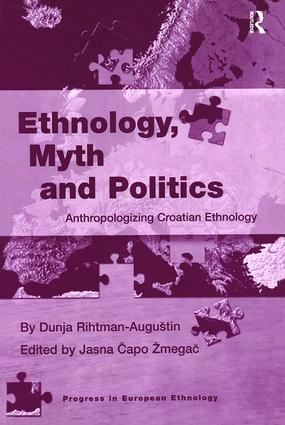 Ethnology, Myth and Politics: Anthropologizing Croatian Ethnology book cover