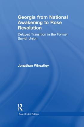 Georgia from National Awakening to Rose Revolution: Delayed Transition in the Former Soviet Union book cover