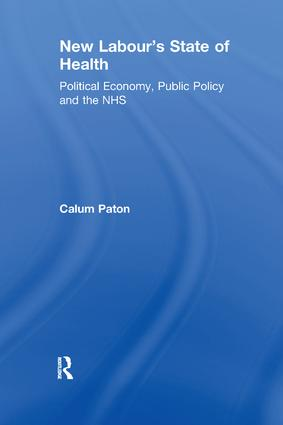 New Labour's State of Health: Political Economy, Public Policy and the NHS book cover