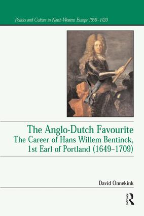 The Anglo-Dutch Favourite: The Career of Hans Willem Bentinck, 1st Earl of Portland (1649–1709), 1st Edition (e-Book) book cover