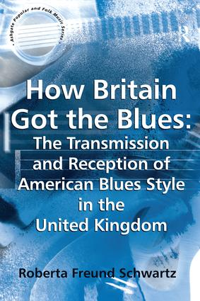 How Britain Got the Blues: The Transmission and Reception of American Blues Style in the United Kingdom book cover