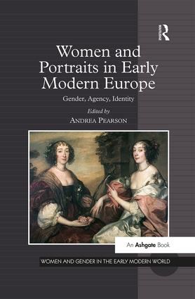 Women and Portraits in Early Modern Europe: Gender, Agency, Identity, 1st Edition (Paperback) book cover