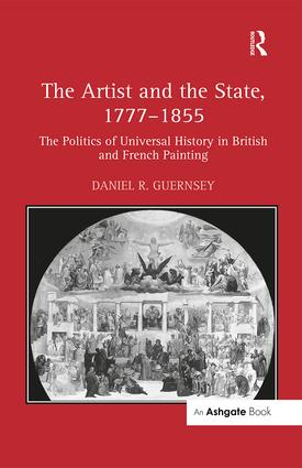 The Artist and the State, 1777–1855: The Politics of Universal History in British and French Painting, 1st Edition (Paperback) book cover
