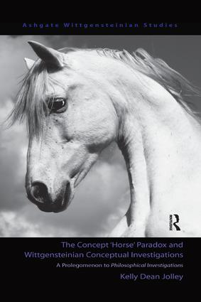 The Concept 'Horse' Paradox and Wittgensteinian Conceptual Investigations: A Prolegomenon to Philosophical Investigations book cover