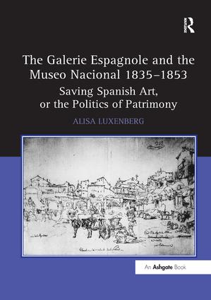 The Galerie Espagnole and the Museo Nacional 1835–1853: Saving Spanish Art, or the Politics of Patrimony, 1st Edition (Paperback) book cover