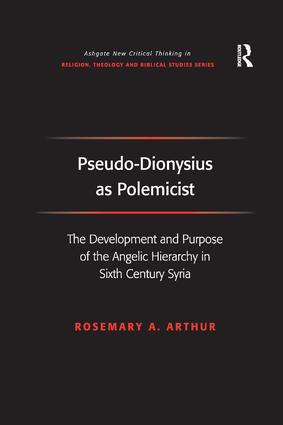 Pseudo-Dionysius as Polemicist: The Development and Purpose of the Angelic Hierarchy in Sixth Century Syria, 1st Edition (Paperback) book cover
