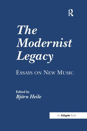 The Modernist Legacy: Essays on New Music (Paperback) book cover