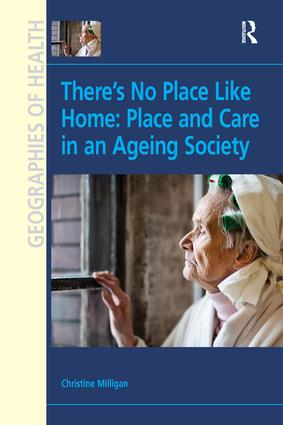 There's No Place Like Home: Place and Care in an Ageing Society: 1st Edition (Paperback) book cover