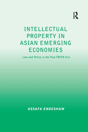 Intellectual Property in Asian Emerging Economies: Law and Policy in the Post-TRIPS Era book cover