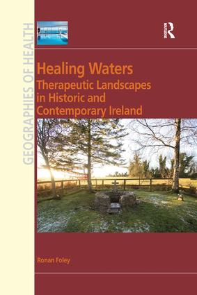 Healing Waters: Therapeutic Landscapes in Historic and Contemporary Ireland, 1st Edition (Paperback) book cover