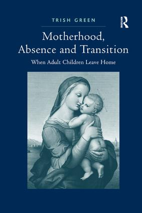 Motherhood, Absence and Transition: When Adult Children Leave Home book cover