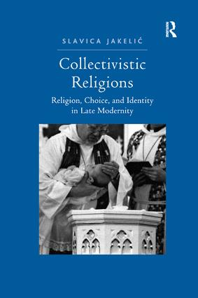 Collectivistic Religions: Religion, Choice, and Identity in Late Modernity, 1st Edition (e-Book) book cover