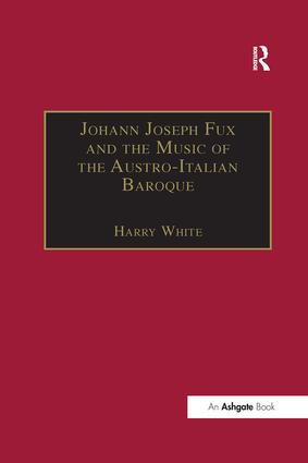Johann Joseph Fux and the Music of the Austro-Italian Baroque: 1st Edition (Paperback) book cover