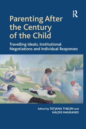 Parenting After the Century of the Child: Travelling Ideals, Institutional Negotiations and Individual Responses book cover