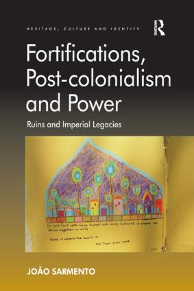 Fortifications, Post-colonialism and Power: Ruins and Imperial Legacies, 1st Edition (Paperback) book cover