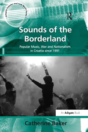 Sounds of the Borderland: Popular Music, War and Nationalism in Croatia since 1991, 1st Edition (Paperback) book cover
