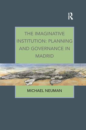 The Imaginative Institution: Planning and Governance in Madrid: 1st Edition (Paperback) book cover