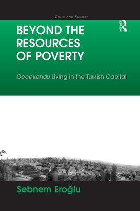 Beyond the Resources of Poverty: Gecekondu Living in the Turkish Capital, 1st Edition (Paperback) book cover