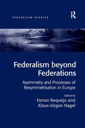 Federalism beyond Federations: Asymmetry and Processes of Resymmetrisation in Europe, 1st Edition (Paperback) book cover
