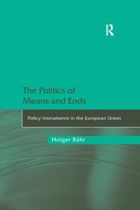 The Politics of Means and Ends: Policy Instruments in the European Union book cover