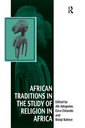 African Traditions in the Study of Religion in Africa: Emerging Trends, Indigenous Spirituality and the Interface with other World Religions, 1st Edition (Paperback) book cover